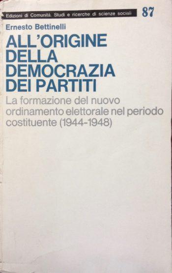 ALL'ORIGINE DELLA DEMOCRAZIA DEI PARTITI  <BR/> Ernesto Bettinelli