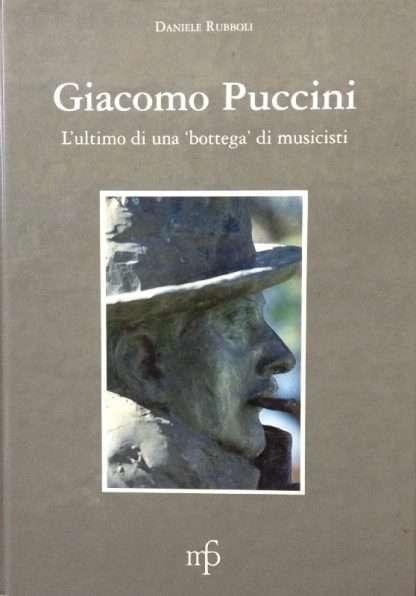 GIACOMO PUCCINI, L'ULTIMO DI UNA BOTTEGA DI MUSICISTI  <BR/> Daniele Rubboli