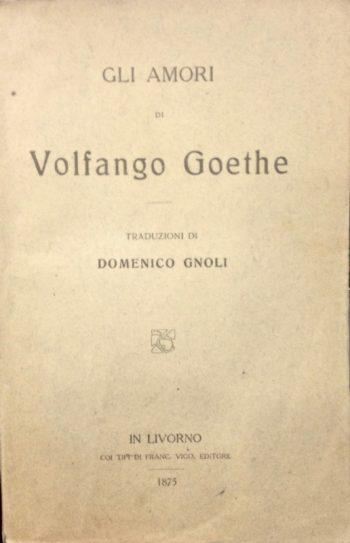 GLI AMORI DI VOLFANGO GOETHE   <BR/> Domenico Gnoli
