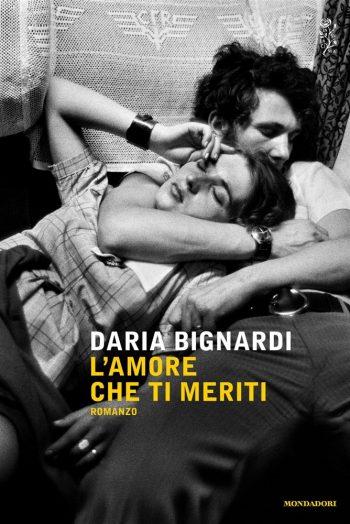 L'AMORE CHE TI MERITI: ROMANZO <BR>Daria Bignardi