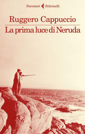 LA PRIMA LUCE DI NERUDA <BR>Ruggero Cappuccio