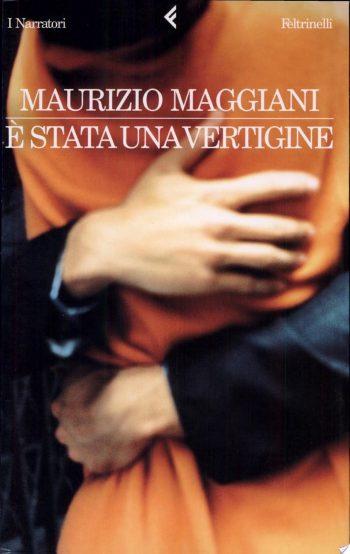 È STATA UNA VERTIGINE <BR>Maurizio Maggiani