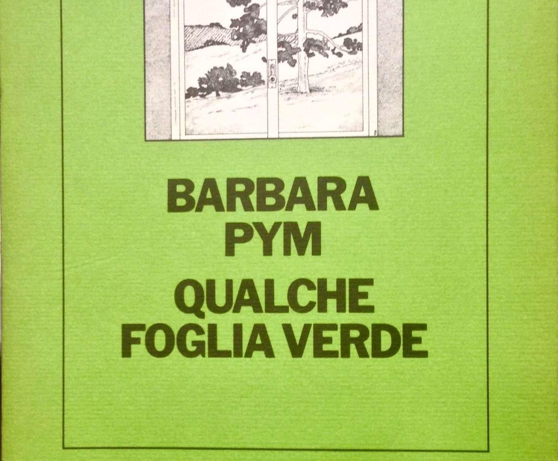 QUALCHE FOGLIA VERDE  <BR/> Barbara Pym