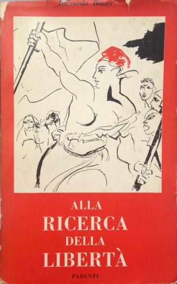 ALLA RICERCA DELLA LIBERTA'  <BR/> Riccardo Bauer