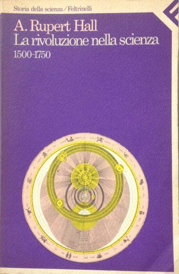 LA RIVOLUZIONE NELLA SCIENZA 1500-1750  <BR/> A.Rupert Hall