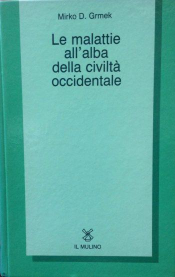 LE MALATTIE ALL'ALBA DELLA CIVILTA' OCCIDENTALE  <BR/> Mirko D. Grmek