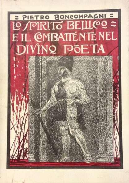 LO SPIRITO BELLICO E IL COMBATTENTE NEL DIVINO POETA  <BR/> Pietro Boncompagni