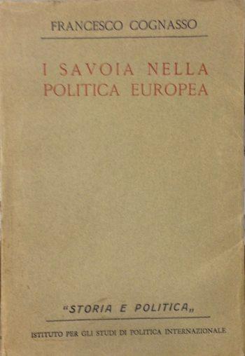 I SAVOIA NELLA POLITICA EUROPEA  <BR/> Francesco Cognasso