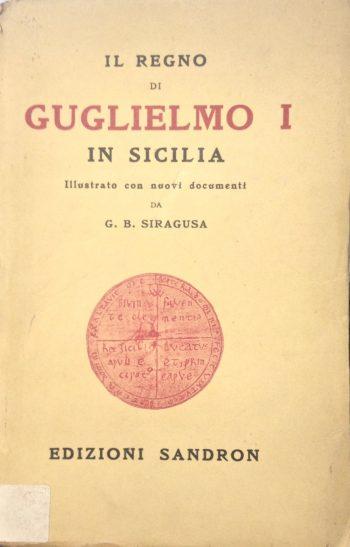 IL REGNO DI GUGLIELMO I IN SICILIA  <BR/> G.B. Siragusa
