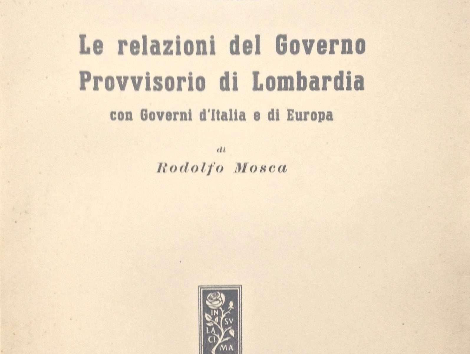 LE RELAZIONI DEL GOVERNO PROVVISORIO DI LOMBARDIA  <BR/> Rodolfo Mosca