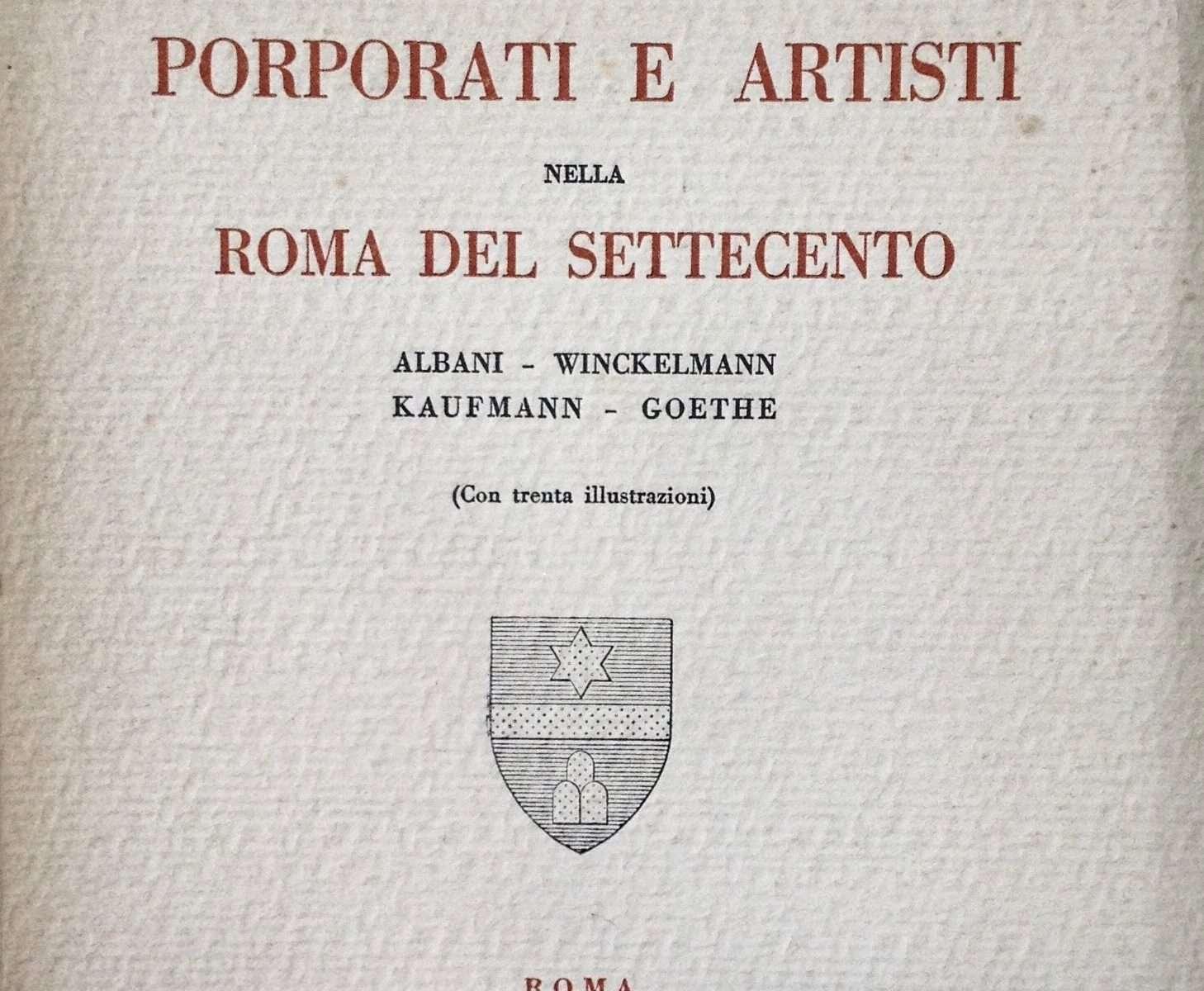 PORPORATI E ARTISTI NELLA ROMA DEL SETTECENTO. Albani, Winckelmann, Kaufmann, Goethe  <BR/> Gustavo Brigante Colonna
