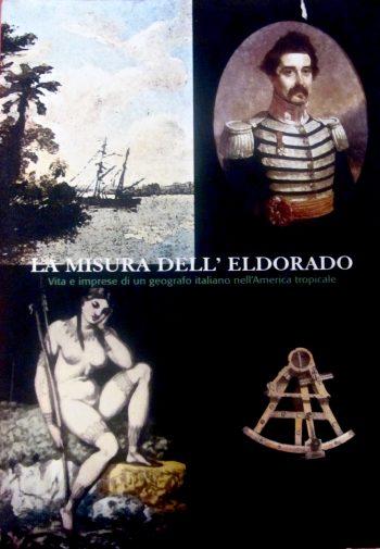LA MISURA DELL'ELDORADO. Vita e imprese di Agostino Codazzi 1793-1859  <BR/> Giorgio Antei A Cura Di