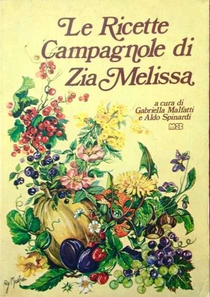 LE RICETTE CAMPAGNOLE DI ZIA MELISSA <BR/> A cura di Gabriella Malfatti e Aldo Spinardi
