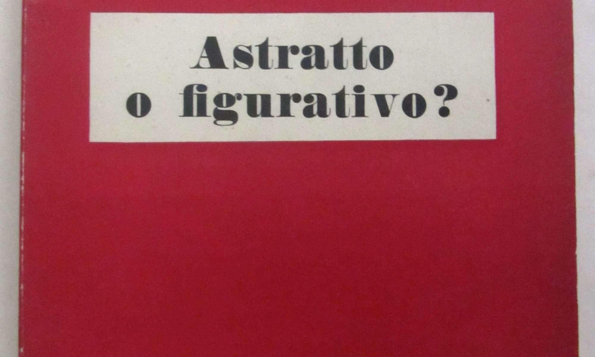 ASTRATTO O FIGURATIVO? I problemi di Ulisse  <BR/> Aa.Vv.