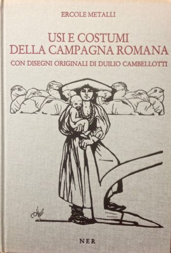 USI E COSTUMI DELLA CAMPAGNA ROMANA Con disegni originali di Duilio Cambellotti  <BR/> Ercole Metalli