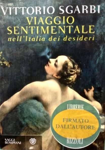 VIAGGIO SENTIMENTALE NELL'ITALIA DEI DESIDERI <BR/> Vittorio Sgarbi