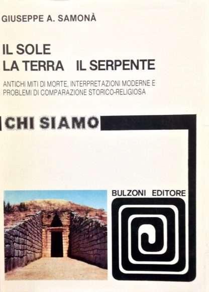 IL SOLE LA TERRA IL SERPENTE. Antichi miti di morte <BR/> Giuseppe A. Samona'