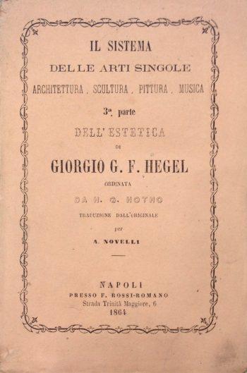 IL SISTEMA DELLE ARTI SINGOLE. Architettura Scultura Pittura Musica  <BR/> Giorgio G.F.Hegel