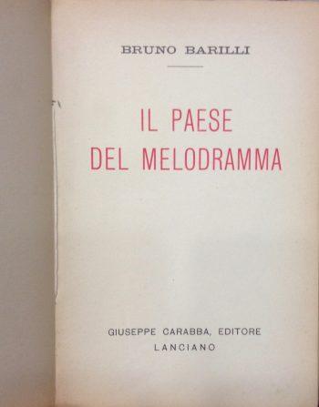 IL PAESE DEL MELODRAMMA  <BR/> Bruno Barilli