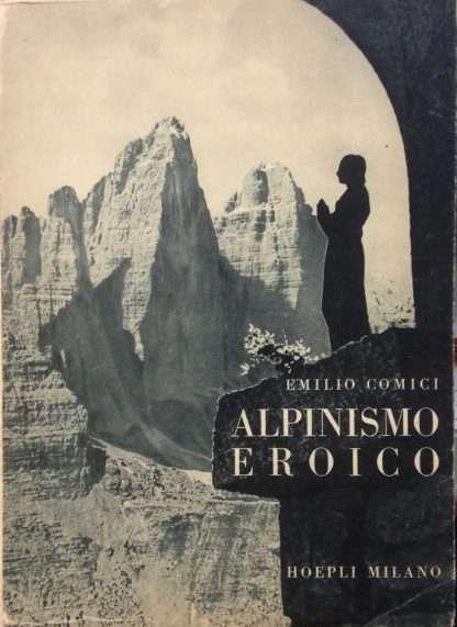 ALPINISMO EROICO <BR/>Emilio Comici
