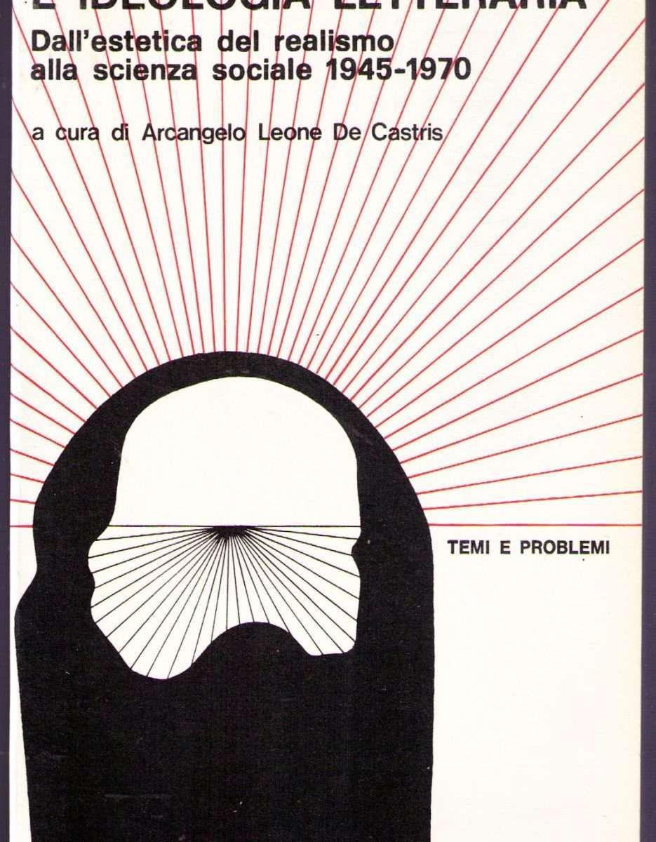 CRITICA POLITICA E IDEOLOGIA LETTERARIA  <BR/> Arcangelo De Castris