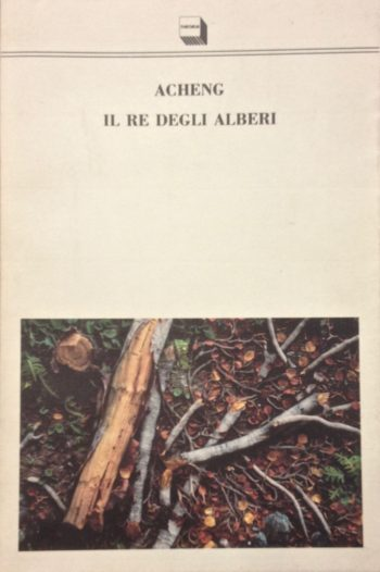 IL RE DEGLI ALBERI  <BR/>Acheng