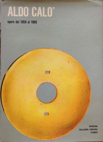 ALDO CALO' OPERE DAL 1959 AL 1969  <BR/>Filiberto Menna