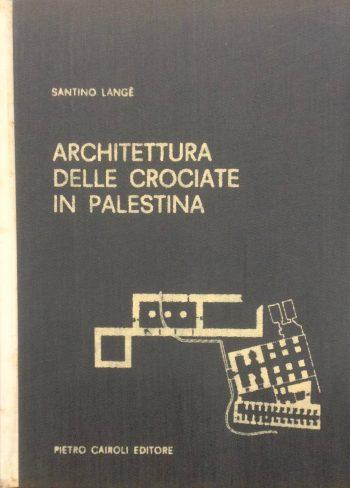 ARCHITETTURA DELLE CROCIATE IN PALESTINA  <BR/>Santino Langè