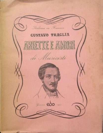 ARIETTE E AMORI DI MUSICISTI <BR/>Gustavo Traglia