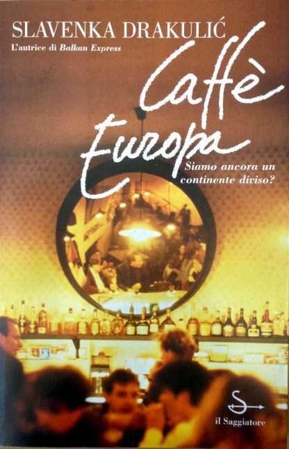 CAFFE' EUROPA <BR/>Slavenka Drakulic