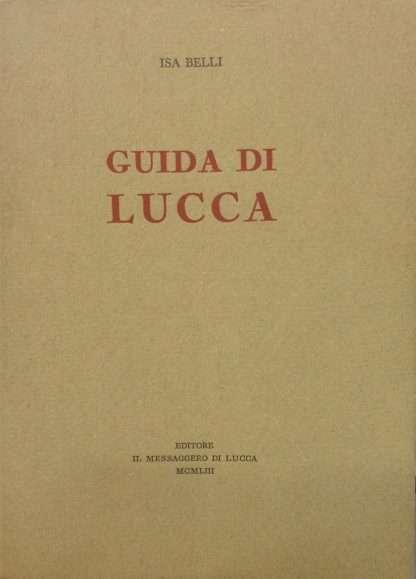 GUIDA DI LUCCA  <BR/>Isa Belli