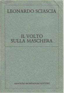IL VOLTO SULLA MASCHERA  <BR/>Leonardo Sciascia