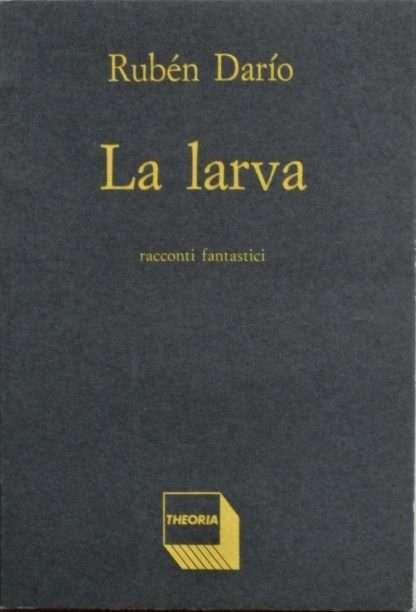 LA LARVA. Racconti fantastici <BR/>Rubén Darìo