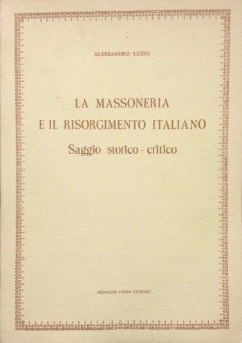 LA MASSONERIA E IL RISORGIMENTO ITALIANO  <BR/>Alessandro Luzio