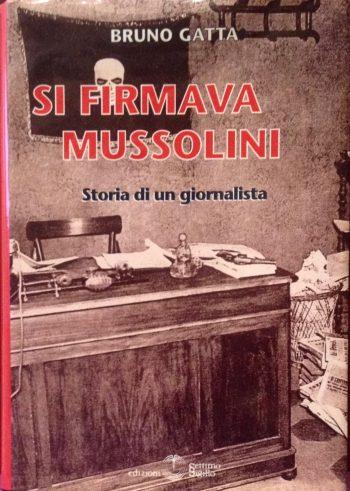 SI FIRMAVA MUSSOLINI  <BR/>Bruno Gatta