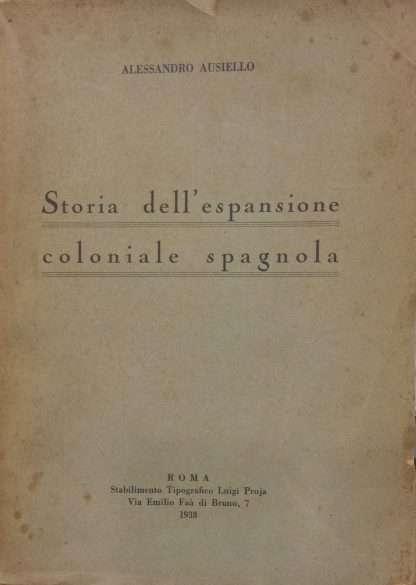 STORIA DELL'ESPANSIONE COLONIALE SPAGNOLA <BR/>Ausiello