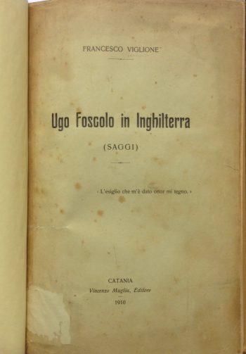 UGO FOSCOLO IN INGHILTERRA  <BR/>Francesco Viglione