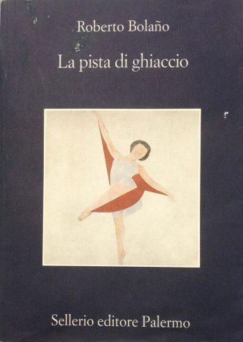 LA PISTA DI GHIACCIO <BR/> Roberto Bolano