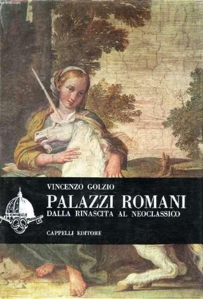 PALAZZI ROMANI DALLA RINASCITA AL NEOCLASSICO <BR/>Vincenzo Golzio