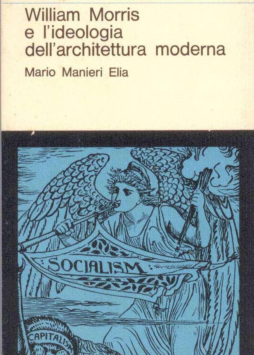 WILLIAM MORRIS E L'IDEOLOGIA DELL'ARCHITETTURA MODERNA  <BR/>Mario Manieri Elia