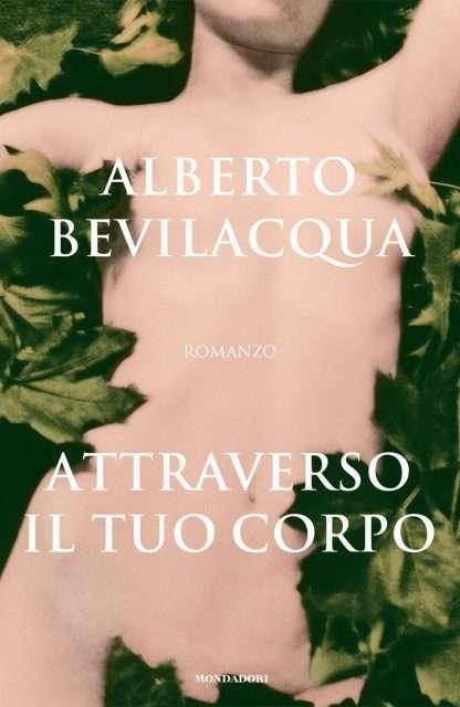 ATTRAVERSO IL TUO CORPO <BR/>Alberto Bevilacqua