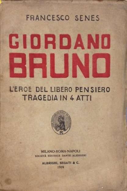 GIORDANO BRUNO. L'eroe del libero pensiero – Tragedia in 4 atti <BR/> Francesco Senes