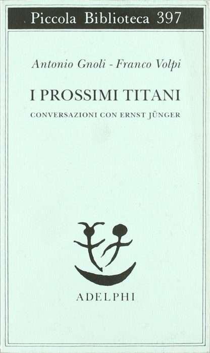 I PROSSIMI TITANI <BR/>Antonio Gnoli, Franco Volpi