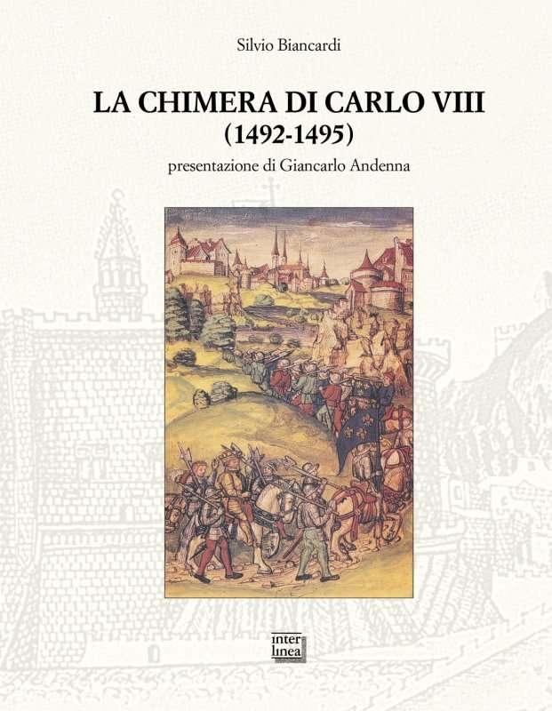 LA CHIMERA DI CARLO VIII (1492-1495) <BR/>Silvio Biancardi