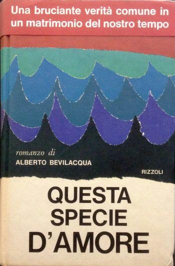 QUESTA SPECIE D'AMORE <BR/>Alberto Bevilacqua
