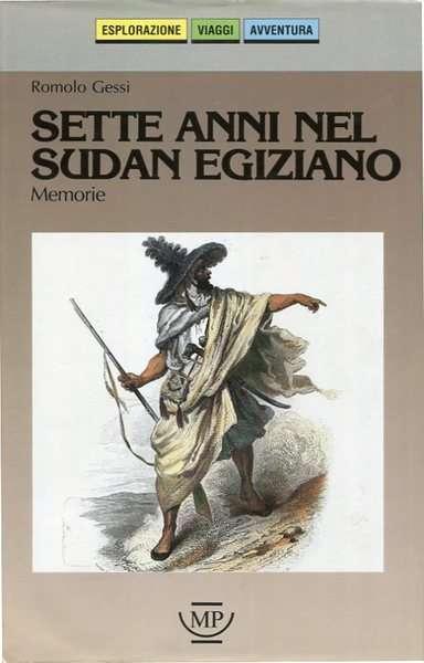 SETTE ANNI NEL SUDAN EGIZIANO  <BR/>Romolo Gessi