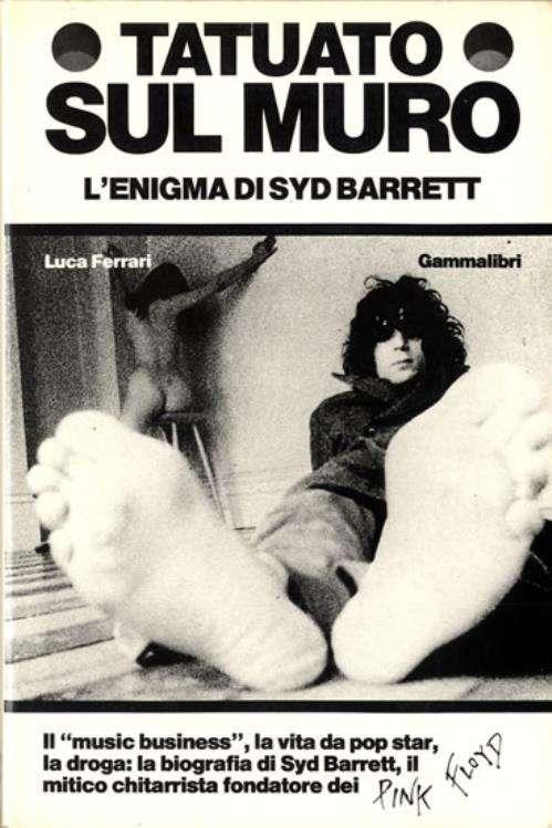TATUATO SUL MURO L'enigma di Syd Barrett   <BR/>Luca Ferrari