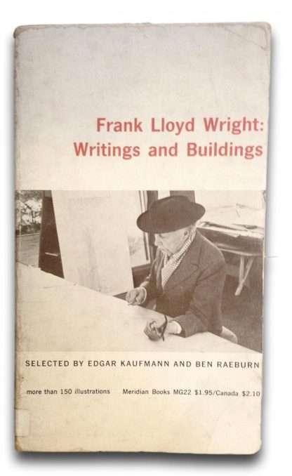 FRANK LLOYD WRIGHT : WRITINGS AND BUILDINGS