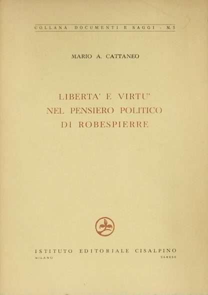 LIBERTA' E VIRTU' NEL PENSIERO POLITICO DI ROBESPIERRE <BR/> Mario A.Cattaneo
