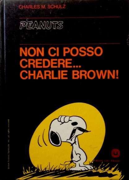 NON CI POSSO CREDERE… CHARLIE BROWN <BR/>Charles M.Schulz
